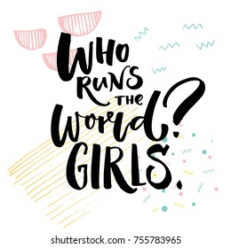 Who runs the world Girls. Inspiration feminist phrase. Black lettering on abstract geometry background.