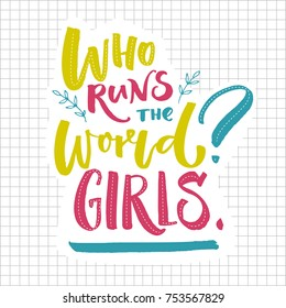 Who runs the world Girls. Inspirational feminism quote. Green blue and pink lettering on squared paper