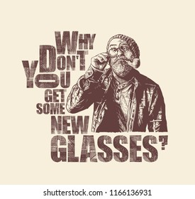 Why Don't You Get Some New Glasses?Design Poster With Mope-eyed Old Man In Round Glasses. Retro Engraving Style. Vector Illustration.
