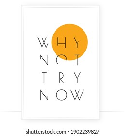 Why not try now, vector. Minimalist art design. Wording design, lettering isolated on white background. Wall decals, wall art, artwork, Home Art, poster design. Motivational positive
