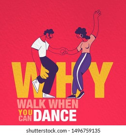 Why walk When you can dance, Inspirational quote. Vector illustration of a couple dancing