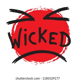 Wicked - emotional handwritten quote, American slang, urban dictionary. Simple funny original vector. Print for inspirational poster, t-shirt, bag, cups, card, Halloween flyer, sticker, badge