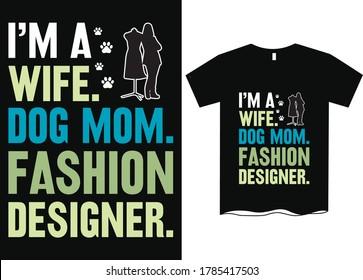I am a wife dog mom fashion designer-Dog Mom T-Shirt Design, Funny Hand Lettering Quote, Pet Moms life, women profession