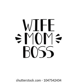 Wife. Mom. Boss. Holiday lettering. Ink illustration. Modern brush calligraphy Isolated on white background