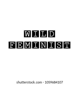 Wild Feminist modern calligraphy lettering in the squares. Feminist conceptual poster in minimalist style. Isolated on white background. Typography/T shirt graphics slogan tee vector print design