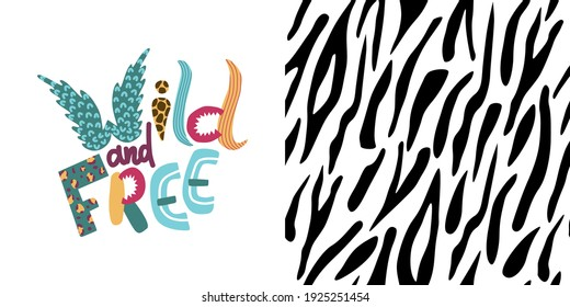 Wild and Free - concept modern lettering. Colorful poster with wild animals elements - giraffe, leopard, wings - isolated on background and combined with zebra seamless pattern