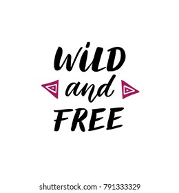 Wild and free - Hand drawn inspirational quote.