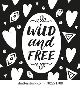 Wild and Free. Hand drawn lettering phrase with hand drawn elements on abstract background