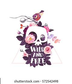 Wild and Free lettering. Fashion illustration with the cute cartoon skull, tiny bird, and blooming roses on the background. Could be used as T-shirt print, invitations, cards.
