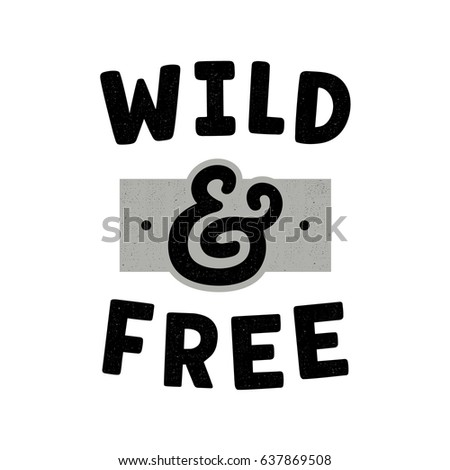 e478acce72ca Wild and free. Retro slogan for t-shirt. Vintage lettering. Hand drawn  phrase. Ampersand. - Vector