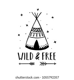 Wild and free scandinavian style hand drawn poster. Nursery wall decor of wigwam and typography. Boho style drawing print. Kids room decoration. Vector illustration.