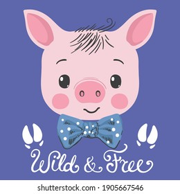 Wild and Free slogan with fun piggy boy face on dark background for t-shirt graphics, fashion prints and other uses