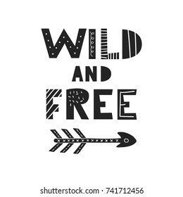 Wild and free - unique hand drawn nursery poster with handdrawn lettering in scandinavian style. Vector illustration.