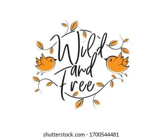 Wild and free, vector. Scandinavian minimalist wall art design. Wording design, lettering. Wall art, artwork, poster design. Inspirational, motivational life quote
