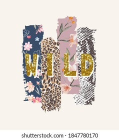 wild glitter slogan on flowers and animal skins background