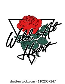Wild at heart text with rose flower, fashion print for t shirt and other uses.