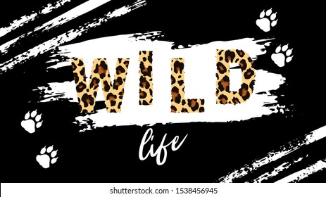 Wild life slogan isolated on white paint spot.Horizontal vector illustration with scratched stripes and leopard paws. Perfect for design of blog ,banner,poster,fashion,web sites,apps,typography