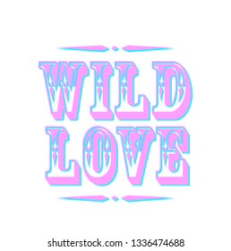 Wild Love, Western Style Typogrpahy Modern Vector , Tshirt, Funny Design