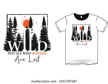 Wild, Not All Who Wander Are Lost- T-Shirt Design Nature T-Shirt Design