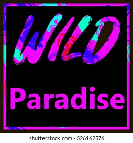 Wild Paradise. Neon graphic print with pink foil slogan for t-shirts and other uses. - stock vector