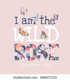 wild rose slogan on colorful flower and butterflies illustration