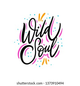 Wild soul. Hand drawn vector lettering. Isolated on white background. Motivation phrase. Design for poster, greeting card, photo album, banner.