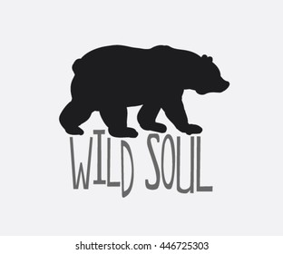 Wild  soul. Vintage inspirational hand drawn poster. Vector illustration with bear. Inspirational hipster style  illustration.