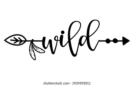 Wild word in boho arrow - lovely lettering calligraphy quote. Handwritten  tattoo, ink design or greeting card. Modern vector art.