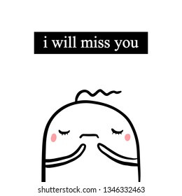 I will miss you hand drawn illustration with sad cute marshmallow in cartoon style minimalism