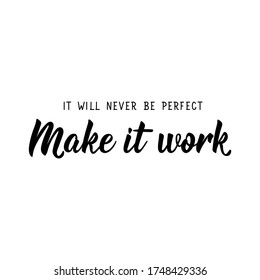 It will never be perfect. Make it work. Lettering. Can be used for prints bags, t-shirts, posters, cards. Calligraphy vector. Ink illustration