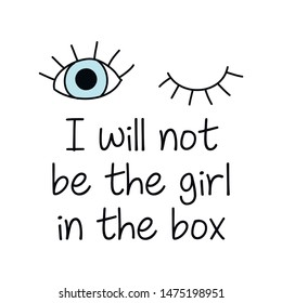 I will not be the girl in the box - girly design. Brush calligraphy isolated on white background. Feminism slogan with hand drawn lettering. Print for poster, card.