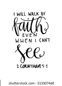 i will walk by faith even when i can not see.Bible Verse. Hand Lettered Quote. Modern Calligraphy. Christian Poster