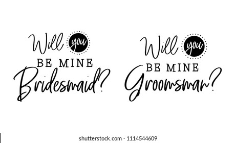 Will you be mine bridesmaid, groomsman. Wedding typography design. Groom and bride marriage quote with heart. Vector bridesmaid, groomsman lettering phrase. Calligraphy for couple. Love phrase.