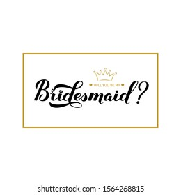 Will You be My Bridesmaid calligraphy hand lettering. Bridesmaid request card. Vector template for t-shirt, banner, typography poster, wine label, sticker, postcard, etc.