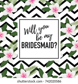 Will you be my bridesmaid question card square shape Romantic design. Hand written text with tropical flowers decoration. Vector template.