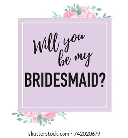 Will you be my bridesmaid question card square shape Romantic design. Hand written text with floral decoration. Vector template.