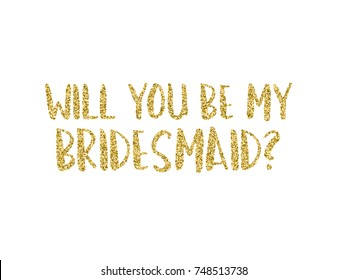 Will you be my bridesmaid question card with golden glitter. Invitation template vector for any projects with hand written text.