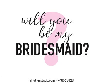 Will you be my bridesmaid question card. Invitation template vector for any projects with hand written text.