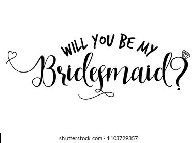 Will you be my bridesmaid-Hand lettering typography text in vector eps. Hand letter script wedding sign catch word art design with diamond ring. Good for scrap booking, textiles, gifts, wedding sets.