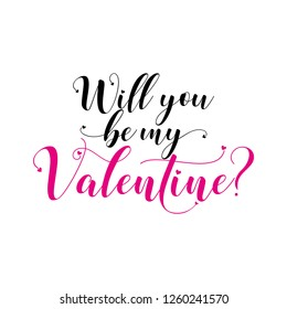 Will you be my Valentine? - Calligraphy phrase for Valentine day. Hand drawn lettering for Lovely greetings cards, invitations. Good for t-shirt, mug, scrap booking, gift, printing press.