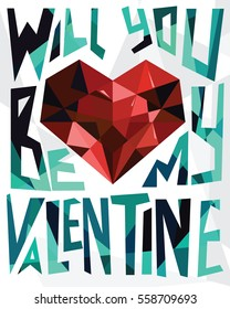 Will you be my valentine. Vector illustration with geometrical text and diamond ruby heart. Valentine, romance poster, greeting card, flyer.