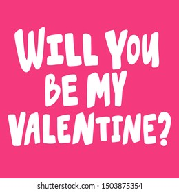 Will you be my valentine? Vector hand drawn illustration with cartoon lettering. Good as a sticker, video blog cover, social media message, gift cart, t shirt print design.