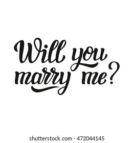 Will you marry me. Hand lettering typography text. For wedding decor, family or home design, posters, cards, invitations, banners, labels, t shirts. Vector