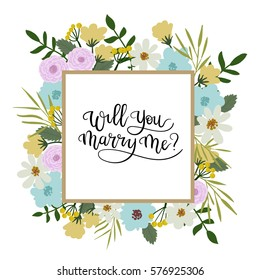 Will You Marry Me Hand Lettering Greeting Card. Modern Calligraphy. Vector Illustration. Floral Frame
