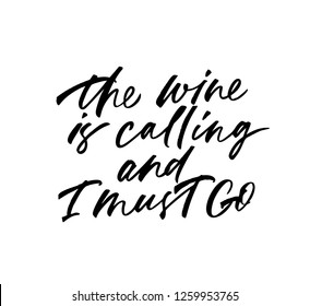 The wine is calling and I must go phrase. Vector lettering background. Ink illustration. Modern brush calligraphy. Isolated on white background. Composition for your cards and banners.