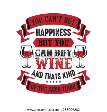 68ce9b7d Wine Funny Quote and Saying. 100 Vector, Best for your goods like t-shirt  design, mug, pillow, poster and other. - Vector
