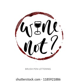 Wine not? Hand written elegant phrase. Typography poster, sticker design, apparel print. Black vector isolated on white background.