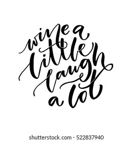 Wine a little, laugh a lot. Inspirational quote about wine. Black calligraphy isolated on white background. Typography vector poster.
