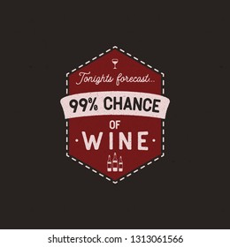 Wine logo badge template with funny quote - Tonights forecast - 99% of Wine with bottles and glass. Stock vector emblem isolated.