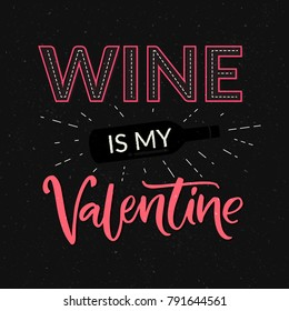 Wine is my Valentine. Funny Valentines day card with bottle and glass. Typography inscription for t-shirt and social media